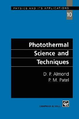 Photothermal Science and Techniques (Physics & Its Applications), Almond, D.P.; Patel, P.M.