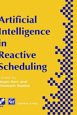 Image for Artificial Intelligence in Reactive Scheduling (IFIP Advances in Information and Communication Technology)