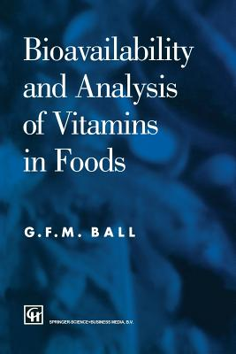 Bioavailability and Analysis of Vitamins in Foods, Ball, G. F. M.