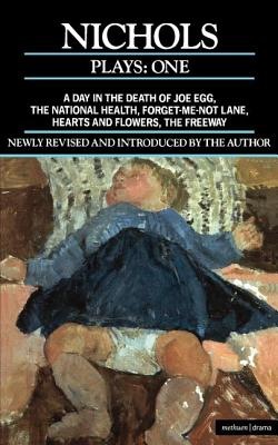 Image for Nichols Plays: 1: Day in the Death of Joe Egg;The National Health; Hearts and Flowers; The Freeway; Forget-me-not Lane (Contemporary Dramatists) (Vol 1)