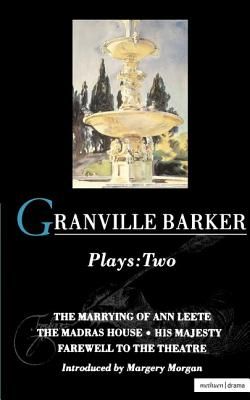 Granville Barker Plays: 2: The Marrying of Ann Leete; Madras House; His Majesty; Farewell to the Theatre (World Classics) (v. 2), Granville Barker, Harley Granville