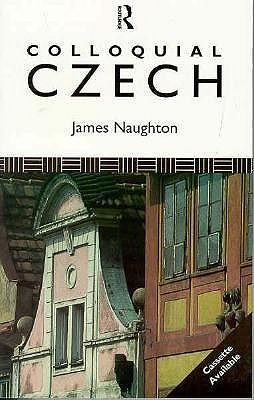 Colloquial Czech (Colloquial Series), James Naughton