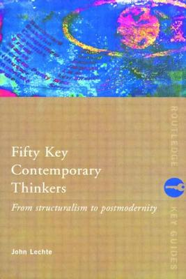 Image for Fifty Key Contemporary Thinkers: From Structuralism to Postmodernity (Routledge Key Guides)