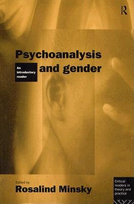 Psychoanalysis and Gender: An Introductory Reader (Critical Readers in Theory and Practice), Minsky, Rosalind