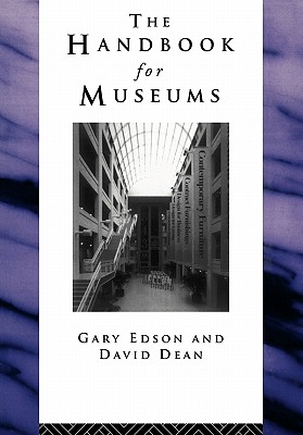 Handbook for Museums (Heritage: Care-Preservation-Management), Dean, David; Edson, Gary