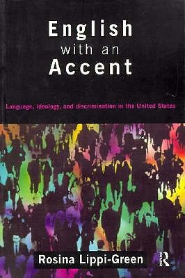English with an Accent: Language, Ideology and Discrimination in the United States, Lippi-Gree, Rosina