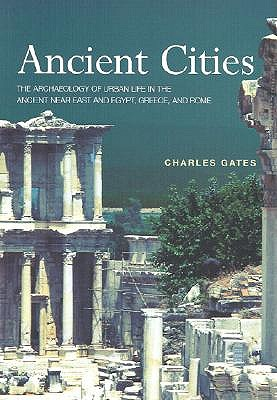 Image for Ancient Cities: The Archaeology of Urban Life in the Ancient Near East and Egypt, Greece and Rome