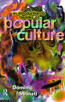 An Introduction to Theories of Popular Culture, Dominic Strinati