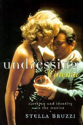 Image for Undressing Cinema: Clothing and Identity in the Movies