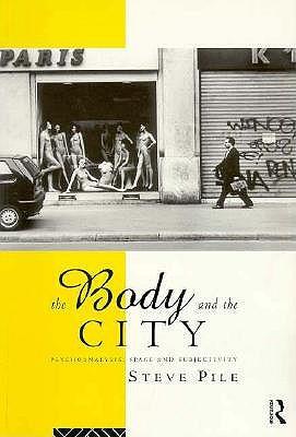 The Body and the City: Psychoanalysis, Space and Subjectivity, Pile, Steve
