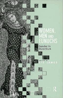 Image for Women, Men and Eunuchs: Gender in Byzantium