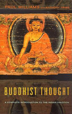 Buddhist Thought: A Complete Introduction to the Indian Tradition, Paul Williams; Anthony J. Tribe