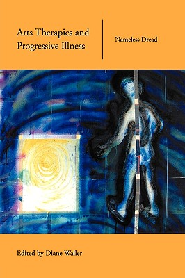 Arts Therapies and Progressive Illness: Nameless Dread