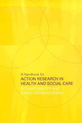 A Handbook for Action Research in Health and Social Care, Munn-Giddings, Carol; Winter, Richard