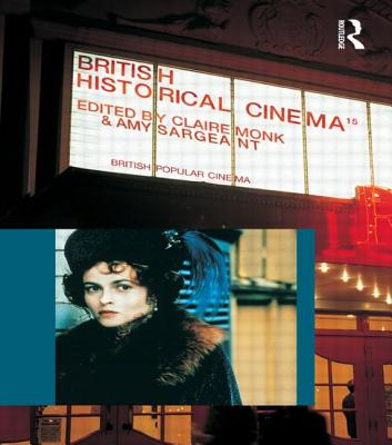 Image for British Historical Cinema: The History, Heritage, and Costume Film