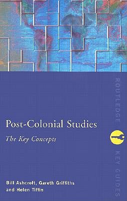 Post-Colonial Studies: The Key Concepts, Ashcroft, Bill;Griffiths, Gareth;Tiffin, Helen