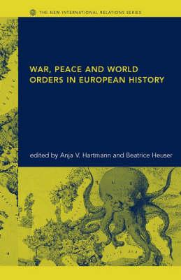 Image for War, Peace and World Orders in European History (New International Relations)