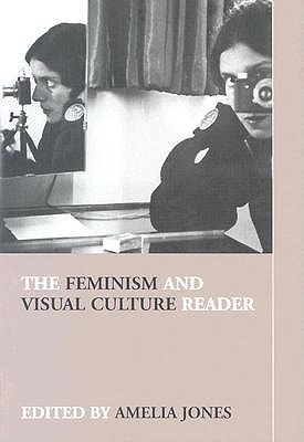 The Feminism and Visual Culture Reader, Jones, Amelia (edited by)