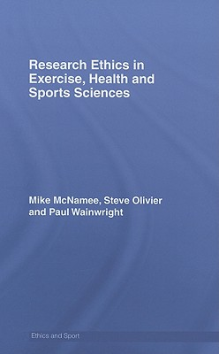 Research Ethics in Exercise, Health and Sports Sciences (Ethics and Sport), McNamee, Mike J.; Olivier, Stephen; Wainwright, Paul