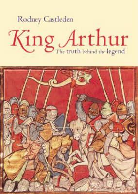 Image for King Arthur: The Truth Behind the Legend