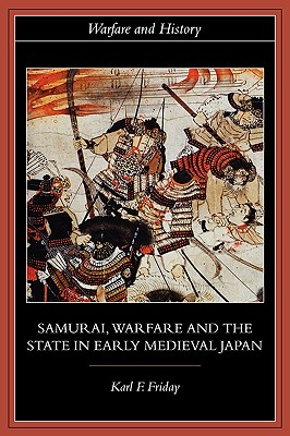 Samurai, Warfare and the State in Early Medieval Japan (Warfare and History), Friday, Karl F.