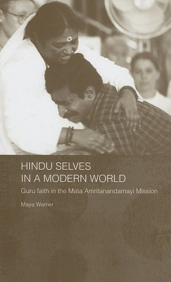 Image for Hindu Selves in a Modern World: Guru Faith in the Mata Amritanandamayi Mission (Routledge South Asian Religion Series)