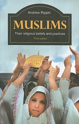 Muslims: Their Religious Beliefs and Practices (Library of Religious Beliefs and Practices), Rippin, Andrew