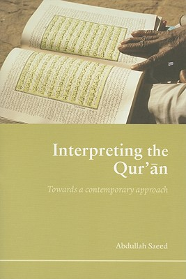 Interpreting the Qur'an: Towards a Contemporary Approach, Saeed, Abdullah