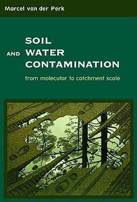 Soil and Water Contamination: From Molecular to Catchment Scale, Marcel van der Perk  (Author)