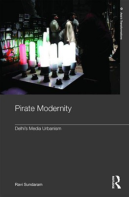 Pirate Modernity: Delhi's Media Urbanism (Routledge Studies in Asia's Transformations), Sundaram, Ravi