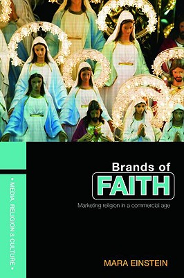 Brands of Faith: Marketing Religion in a Commercial Age (Media, Religion and Culture), Einstein, Mara
