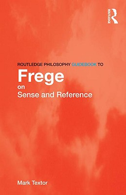 Image for Routledge Philosophy GuideBook to Frege on Sense and Reference (Routledge Philosophy GuideBooks)