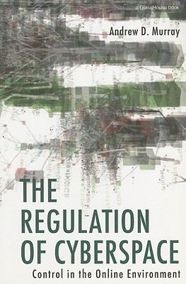 The Regulation of Cyberspace: Control in the Online Environment, Murray, Andrew