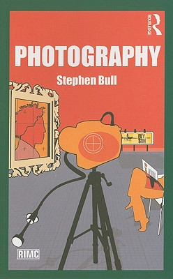 Photography (Routledge Introductions to Media and Communications), Bull, Stephen