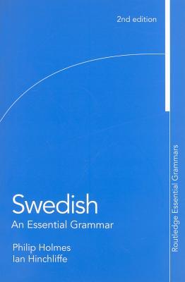 Swedish: An Essential Grammar (Routledge Essential Grammars), Hinchliffe, Ian; Holmes, Philip