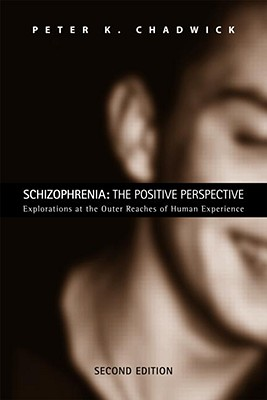 Image for Schizophrenia: The Positive Perspective: Explorations at the Outer Reaches of Human Experience