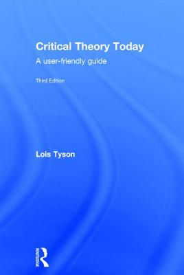 Critical Theory Today: A User-Friendly Guide, Tyson, Lois