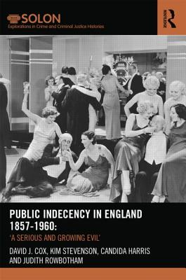 Image for Public Indecency in England 1857-1960: 'A Serious and Growing Evil? (Routledge SOLON Explorations in Crime and Criminal Justice Histories)