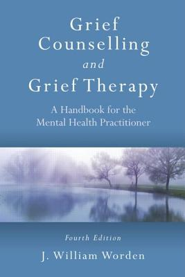 Image for Grief Counselling and Grief Therapy: A Handbook for the Mental Health Practitioner, Fourth Edition