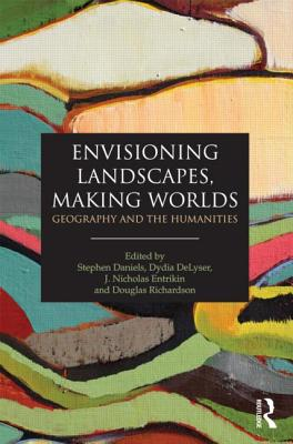 Image for Envisioning Landscapes, Making Worlds: Geography and the Humanities