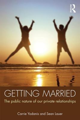 Getting Married: The Public Nature of Our Private Relationships (Sociology Re-Wired), Yodanis, Carrie; Lauer, Sean