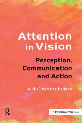 Attention in Vision: Perception, Communication and Action, van der Heijden, A.H.C.