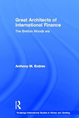 Architects of the International Financial System (Routledge International Studies in Money and Banking), Endres, Anthony