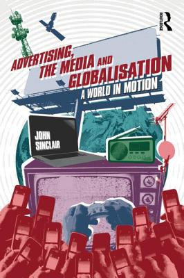 Image for Advertising, the Media and Globalisation: A World in Motion