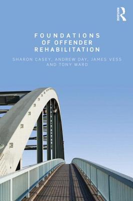 Foundations of Offender Rehabilitation, Casey, Sharon; Day, Andrew; Vess, Jim; Ward, Tony