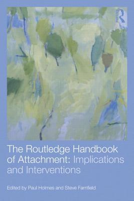 The Routledge Handbook of Attachment: Implications and Interventions (Volume 2)