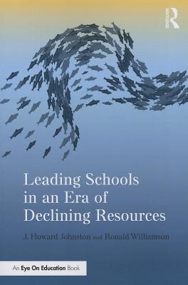 Leading Schools in an Era of Declining Resources (Eye on Education), Johnston, J. Howard; Williamson, Ronald