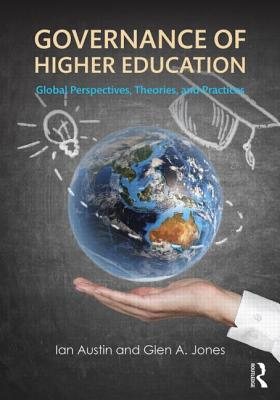 Governance of Higher Education: Global Perspectives, Theories, and Practices, Austin, Ian; Jones, Glen A.