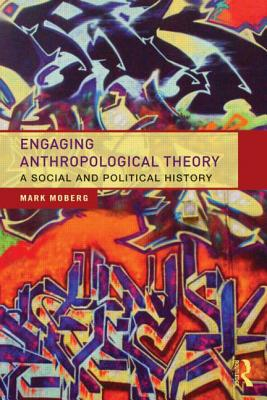Engaging Anthropological Theory: A Social and Political History, Moberg, Mark