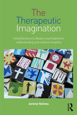 The Therapeutic Imagination: Using literature to deepen psychodynamic understanding and enhance empathy, Holmes, Jeremy